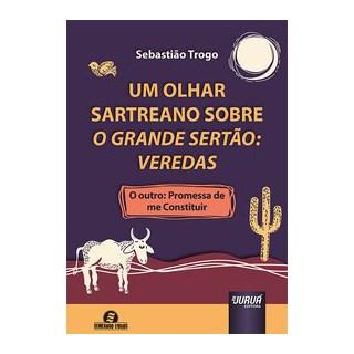 Livro - Um Olhar Sartreano Sobre O Grande Sertão: Veredas - Trogo 1º edição