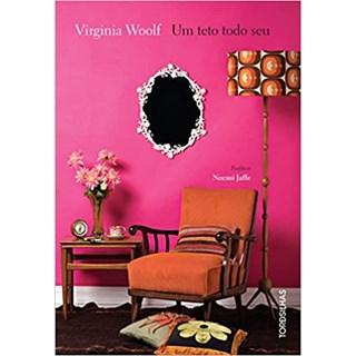 Livro - Um Teto Todo Seu - Virginia Wolf - Tordesilhas