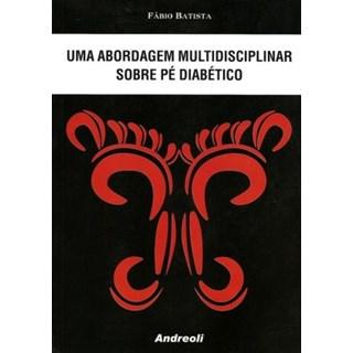 Livro - Uma Abordagem Multidisciplinar Sobre Pé Diabético - Batista
