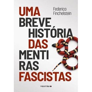 Livro - Uma Breve História Das Mentiras Fascistas - Finchelstein - Autêntica
