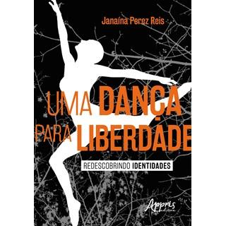 Livro - Uma Dança para Liberdade: Redescobrindo Identidades - Reis