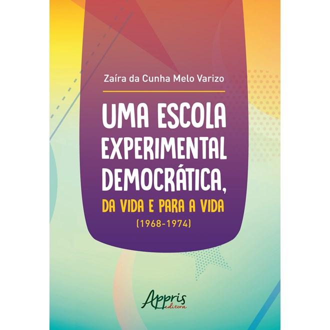 Livro -  Uma Escola Experimental Democrática, da Vida e Para a Vida - Varizo