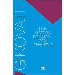 Livro - Uma História do Amor... Com Final Feliz - Gikovate - Mg Editorial