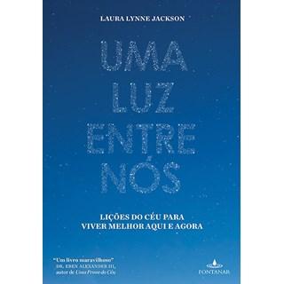 Livro - Uma Luz Entre Nós - História do Céu - Lições para a Vida - Jackson