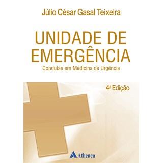 Livro - Unidade de Emergência - Condutas em Medicina de Urgência - Teixeira - Atheneu