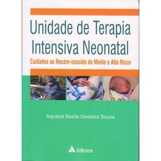 Livro - Unidade de Terapia Intensiva Neonatal - Cuidados ao Recém- Nascido de Médio e Alto Risco - Souza