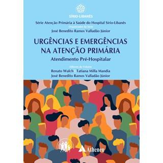 Livro Urgências e Emergências na Atenção Primária - Valladão Júnior - Atheneu