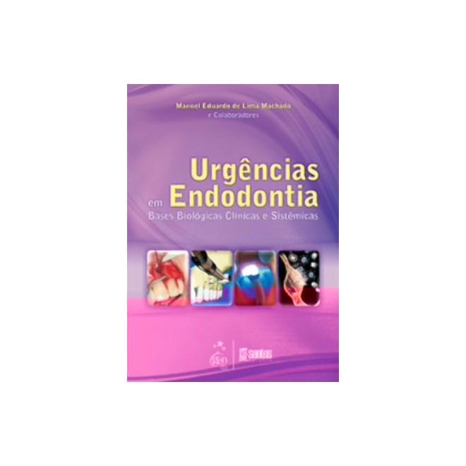 Livro - Urgências em Endodontia - Bases Biológicas Clínicas e Sistêmicas - Machado