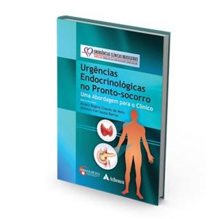 Livro - Urgências Endocrinológicas no Pronto-Socorro - Série Emergências Clínicas Brasileiras - Melo