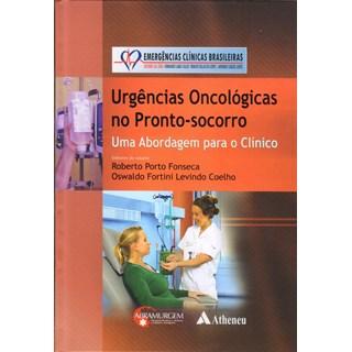 Livro - Urgências Oncológicas no Pronto-Socorro - Uma Abordagem para o Clínico - Emergências Clínicas Brasileiras - Fonseca