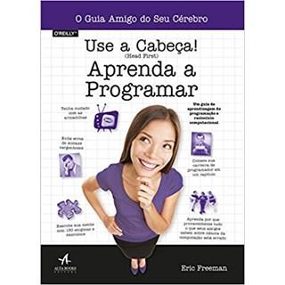 Livro -Use A Cabeça: Aprenda A Programar -Freeman