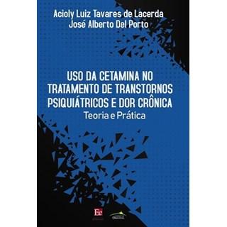 Livro - Uso da Cetamina no Tratamento de Transtornos Psiquiátricos e Dor Crônica - Del Porto