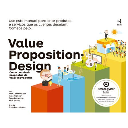 Livro - Value Proposition Design - Como Construir Propostas de Valor Inovadoras - osterwalder