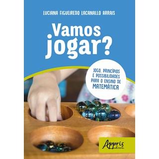Livro - Vamos Jogar? Jogo, Princípios e Possibilidades Para o Ensino de Matemática - Arrais