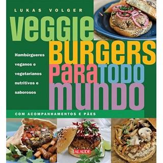 Livro - Veggie burgers para todo mundo - Hambúrgueres veganos e vegetarianos nutritivos e saborosos