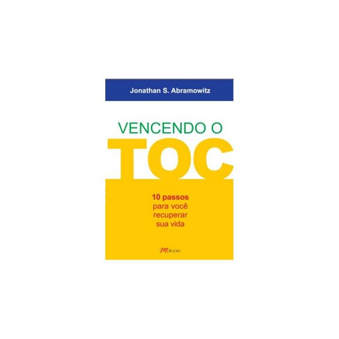 Livro - Vencendo o TOC: 10 passos para você salvar sua vida - Abramowitz 1ª edição