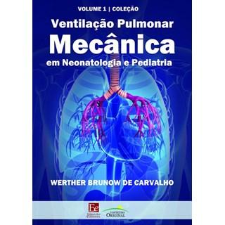 Livro - Ventilação Pulmonar Mecânica em Neonatologia e Pediatria - Carvalho 1ª edição