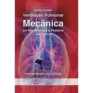 Livro Ventilação Pulmonar Mecânica em Neonatologia e Pediatria - Carvalho - Editora dos Editores
