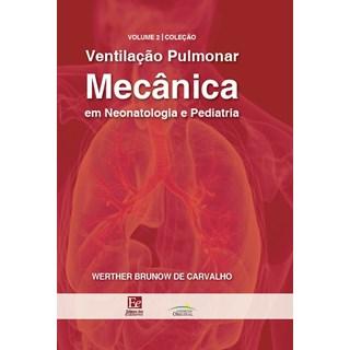 Livro - Ventilação Pulmonar Mecânica em Neonatologia e Pediatria Volume 2 - Carvalho