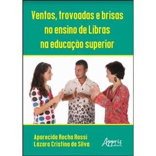 Livro  -  Ventos, Trovoadas e Brisas no Ensino de Libras na Educação Superior  - Silva