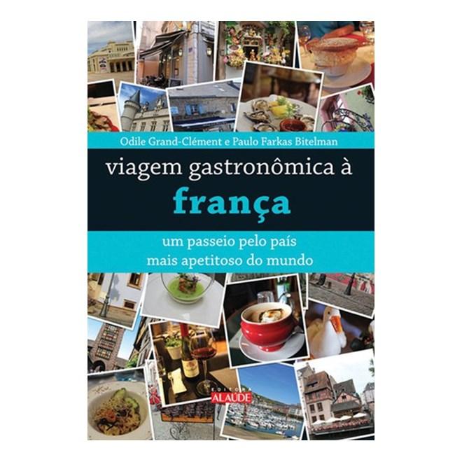 Livro - Viagem gastronômica à França - Um passeio pelo país mais apetitoso do mundo