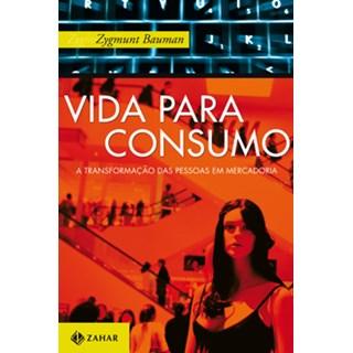 Livro - Vida Para Consumo - A transformação das Pessoas em Mercadorias - Bauman