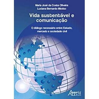 Livro -  Vida Sustentável e Comunicação: O Diálogo Necessário Entre Estado, Mercado e Sociedade Civil  - Oliveira