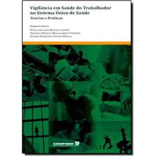 Livro - Vigilância em Saúde do Trabalhador no Sistema Único de Saúde - Teorias e Práticas - Correa