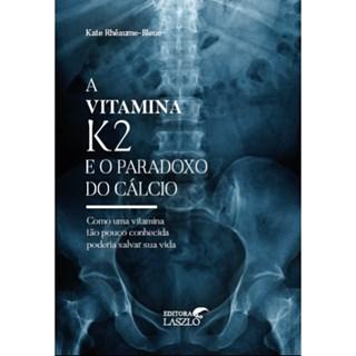 Livro  Vitamina K2 e o Paradoxo do Cálcio, A - Bleue