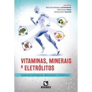 Livro - Vitaminas, Minerais e Eletrólitos - Aspecto Fisiológicos, Nutricionais e Dietéticos - Hauschild