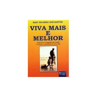 Livro - Viva Mais e Melhor - Descubra os Segredos da Saúde e Melhore a Qualidade da sua Vida - Santos