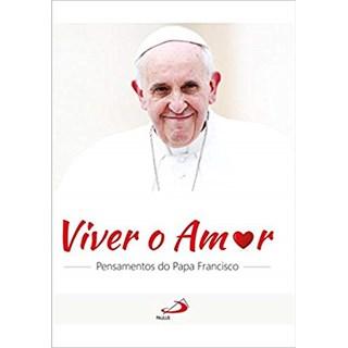 Livro - Viver o amor Pensamentos do Papa Francisco - Galvão
