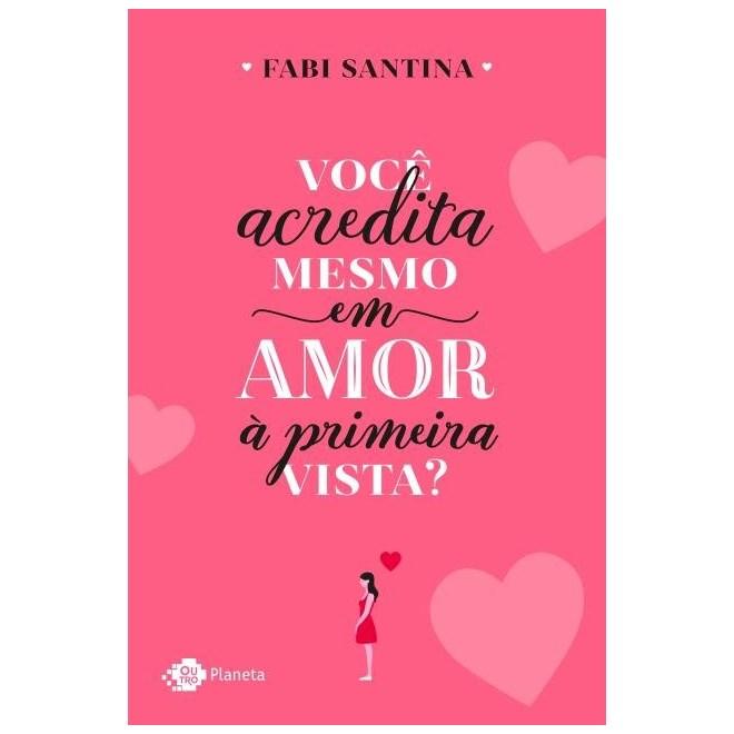 Livro - Você Acredita Mesmo Em Amor À Primeira Vista  - Santina 1ª edição