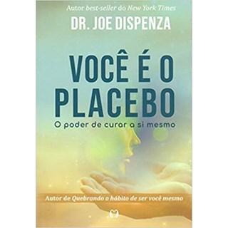 Livro - Você é o Placebo: O Poder de Curar a si Mesmo - Dispenza - Citadel