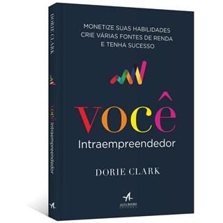 Livro - Você Intraempreendedor: Monetize suas habilidades, Crie Várias Fontes de Renda e Tenha Sucesso  -  Clark