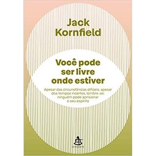 Livro - Você Pode Ser Livre Onde Estiver - Kornfield - Sextante