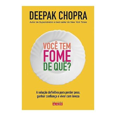 Livro - Você Tem Fome de Quê – A Solução Definitiva para Perder Peso, Ganhar Confiança e Viver com Leveza  - Chopra