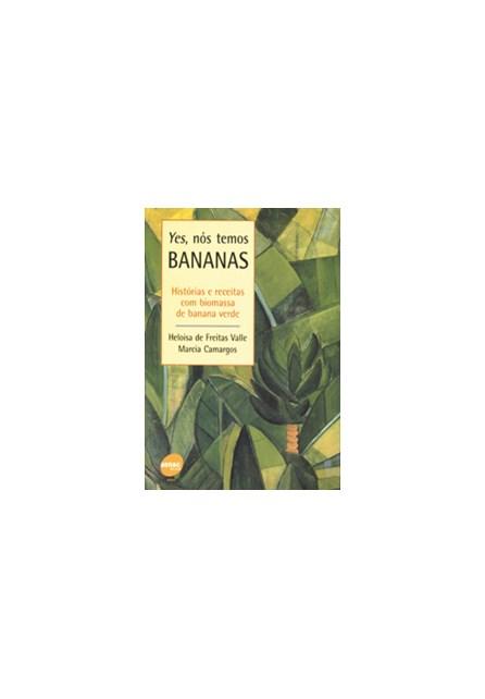 Livro - Yes, Nós Temos Bananas - Histórias e Receitas Com Biomassa de Banana Verde - Camargos