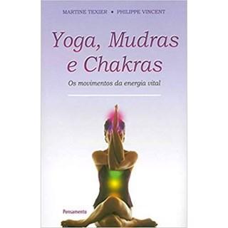 Livro - Yoga, Mudras e Chakras - Os Movimentos da Energia Vital - Texier