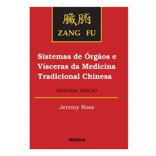 Livro - Zang Fu - Sistema de Orgãos e Vísceras da Medicina Tradicional Chinesa - Ross