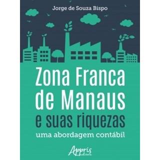 Livro - Zona Franca de Manaus e suas Riquezas - Bispo - Appris