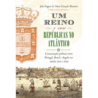 UM REINO E SUAS REPUBLICAS NO ATLANTICO - CIVILIZACAO BRASILEIRA