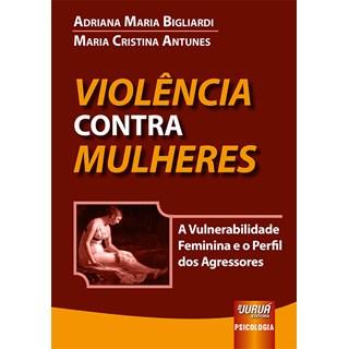 Violência contra Mulheres: a vulnerabilidade feminina e o perfil dos agressores - JURUA